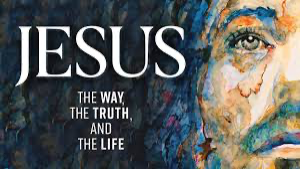 Jesus The Way The Truth